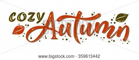 Cozy Autumn Hand Drawn Lettering Text With Splash And Leaves.  Handwritten Fall Vector Illustration