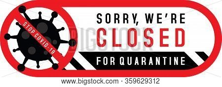 Sorry We Are Closed For Quarantine With Stop Covid-19 Sign. Signs On The Door Of  Shop Store Cafe Or