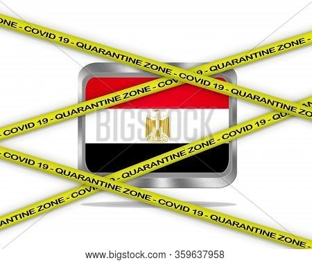 Covid-19 Warning Yellow Ribbon Written With: Quarantine Zone Cover 19 On Egypt Flag Illustration. Co