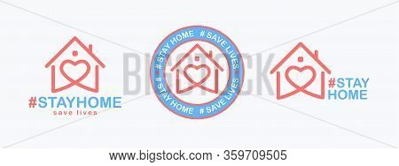 Stay Home, Save Lives Set. Isolated Hashtag Phrase With Heart Shaped House Icon On White Background.