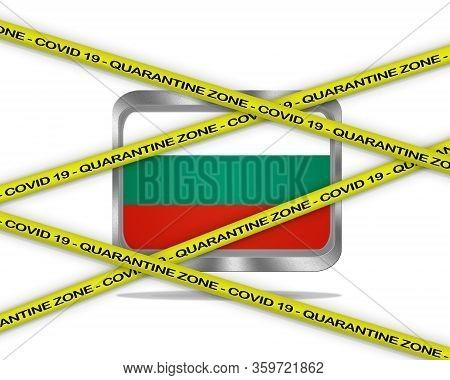Covid-19 Warning Yellow Ribbon Written With: Quarantine Zone Cover 19 On Bulgary Flag Illustration.