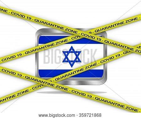 Covid-19 Warning Yellow Ribbon Written With: Quarantine Zone Cover 19 On Israel Flag Illustration. C