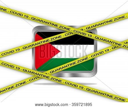 Covid-19 Warning Yellow Ribbon Written With: Quarantine Zone Cover 19 On Palestine Flag Illustration