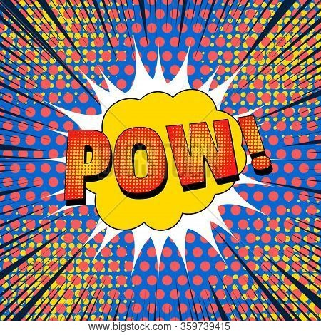 Comic Burst Concept With Pow Wording Speech Bubbles And Colorful Humor Effects. Vector Illustration