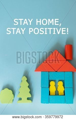 Text Stay Home, Stay Positive Concept Of Self-quarantine At Home As A Preventive Measure Against An