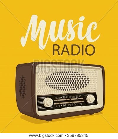 Vector Poster For Radio Station With An Old Radio Receiver And Inscription Music Radio On The Yellow