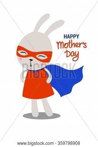 Cute Smiling Bunny Superhero In A Red Dress Ans Mask With Blue Cloak. Happy Mothers Day Funny Flat V