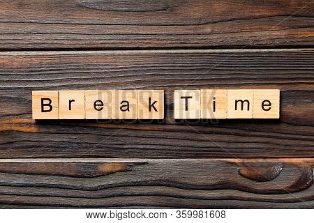 Break Time Word Written On Wood Block. Break Time Text On Wooden Table For Your Desing, Top View Con