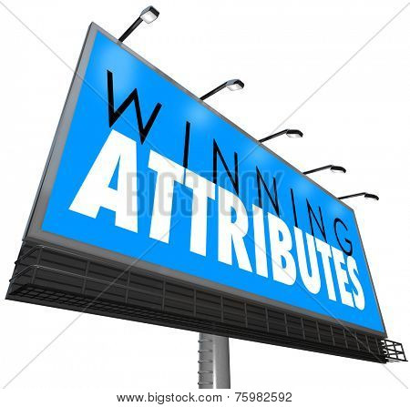 Winning Attributes words on a billboard, sign or banner to illustrate or advertise traits or qualities making you successful in life, career, job or work