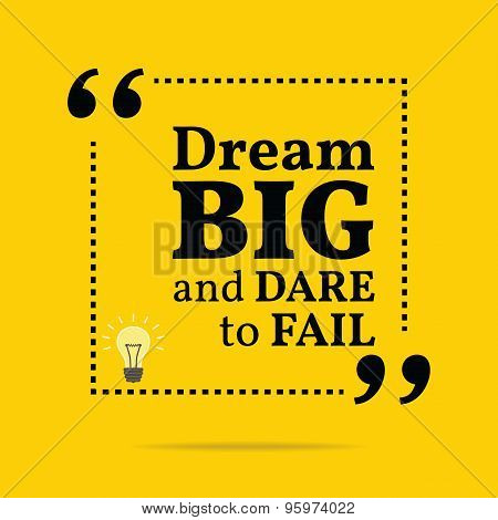 Inspirational Motivational Quote. Dream Big And Dare To Fail.