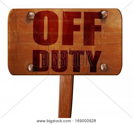 off duty, 3D rendering, text on wooden sign