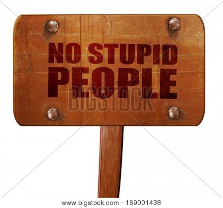 no stupid people, 3D rendering, text on wooden sign