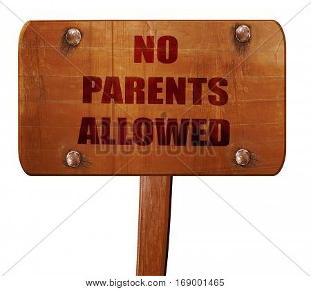 No parents allowed sign, 3D rendering, text on wooden sign