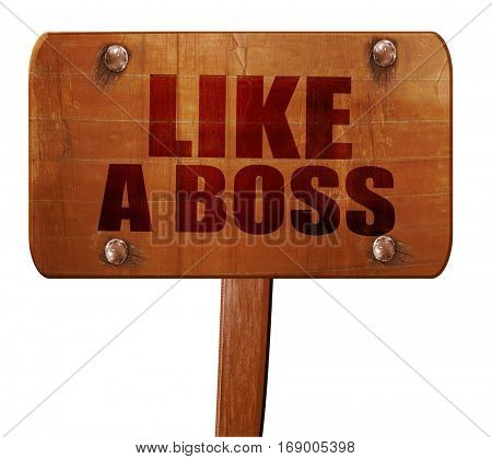 like a boss, 3D rendering, text on wooden sign