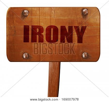 irony, 3D rendering, text on wooden sign