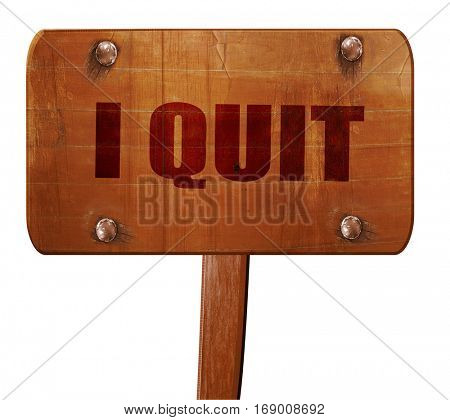 i quit, 3D rendering, text on wooden sign