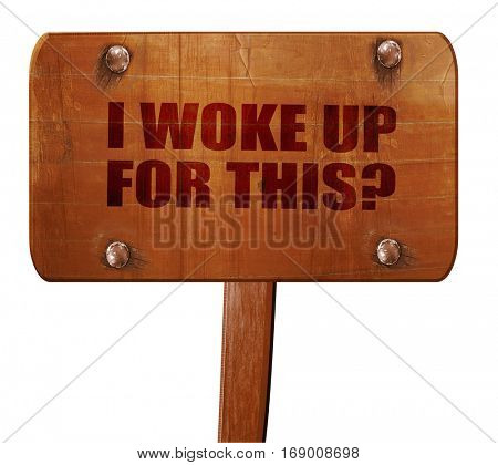 i woke up for this, 3D rendering, text on wooden sign
