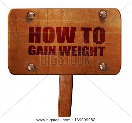 how to gain weight, 3D rendering, text on wooden sign