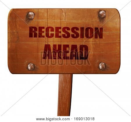 recession ahead, 3D rendering, text on wooden sign