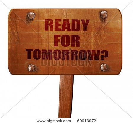 are you ready for tomorrow, 3D rendering, text on wooden sign