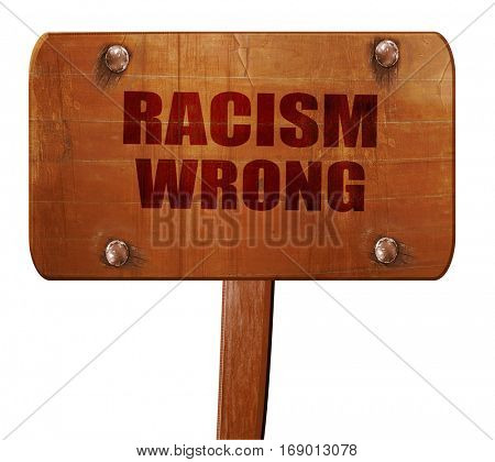 racism wrong, 3D rendering, text on wooden sign