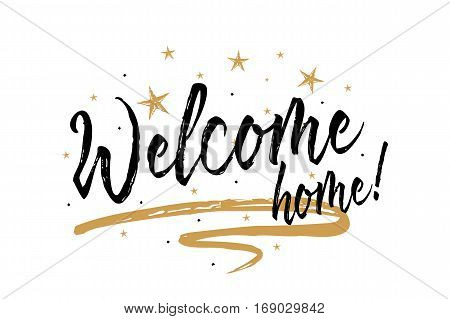 Welcome home. Beautiful greeting card scratched calligraphy black text word gold stars. Hand drawn invitation T-shirt print design. Handwritten modern brush lettering white background isolated vector poster