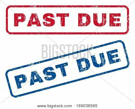 Past Due text rubber seal stamp watermarks. Vector style is blue and red ink caption inside rounded rectangular banner. Grunge design and dirty texture. Blue and red signs.