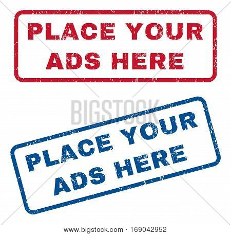 Place Your Ads Here text rubber seal stamp watermarks. Vector style is blue and red ink caption inside rounded rectangular shape. Grunge design and unclean texture. Blue and red emblems.