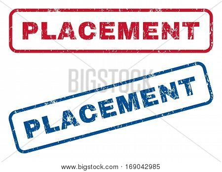 Placement text rubber seal stamp watermarks. Vector style is blue and red ink tag inside rounded rectangular banner. Grunge design and scratched texture. Blue and red stickers.
