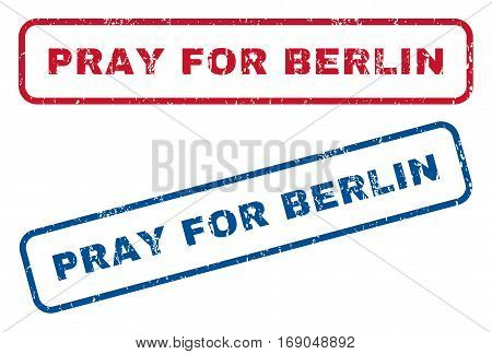 Pray For Berlin text rubber seal stamp watermarks. Vector style is blue and red ink tag inside rounded rectangular shape. Grunge design and unclean texture. Blue and red signs.
