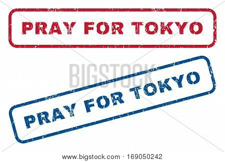 Pray For Tokyo text rubber seal stamp watermarks. Vector style is blue and red ink tag inside rounded rectangular shape. Grunge design and dust texture. Blue and red signs.