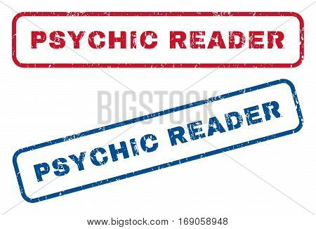 Psychic Reader text rubber seal stamp watermarks. Vector style is blue and red ink caption inside rounded rectangular shape. Grunge design and scratched texture. Blue and red stickers.