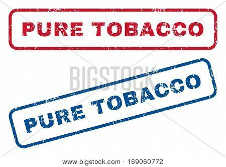Pure Tobacco text rubber seal stamp watermarks. Vector style is blue and red ink tag inside rounded rectangular banner. Grunge design and scratched texture. Blue and red emblems.
