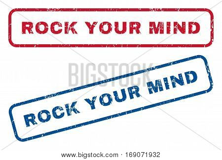 Rock Your Mind text rubber seal stamp watermarks. Vector style is blue and red ink caption inside rounded rectangular banner. Grunge design and unclean texture. Blue and red signs.