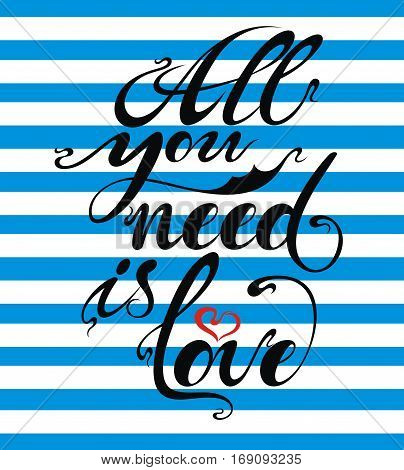 All you need is love. doodle Hand lettering romantic background.