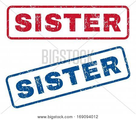Sister text rubber seal stamp watermarks. Vector style is blue and red ink caption inside rounded rectangular banner. Grunge design and scratched texture. Blue and red signs.