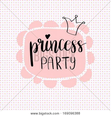 Princess Party Bridal shower card design. Birthday Girl lettering quote typography. Vector design for postcard, poster, graphics. Text with crown on polka dot background