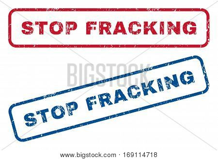 Stop Fracking text rubber seal stamp watermarks. Vector style is blue and red ink caption inside rounded rectangular shape. Grunge design and dirty texture. Blue and red stickers.