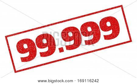 Red rubber seal stamp with 99.999 text. Vector message inside rectangular banner. Grunge design and scratched texture for watermark labels. Inclined sticker.
