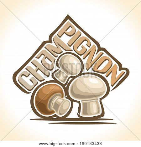 Vector logo Champignon Mushrooms: heap of brown and white organic greenhouse cut mushrooms, minimalistic cartoon still life with lettering champignon, simplistic icon with inscription for edible fungi