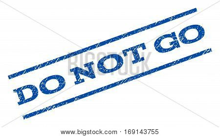 Do Not Go watermark stamp. Text tag between parallel lines with grunge design style. Rotated rubber seal stamp with scratched texture. Vector blue ink imprint on a white background.