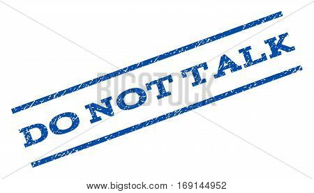 Do Not Talk watermark stamp. Text tag between parallel lines with grunge design style. Rotated rubber seal stamp with scratched texture. Vector blue ink imprint on a white background.