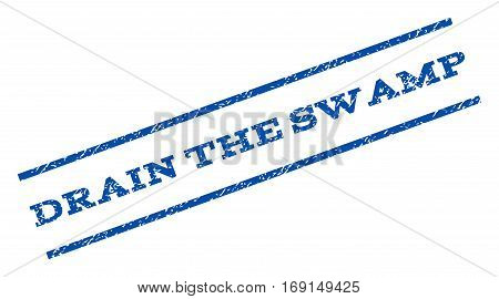 Drain The Swamp watermark stamp. Text tag between parallel lines with grunge design style. Rotated rubber seal stamp with unclean texture. Vector blue ink imprint on a white background.