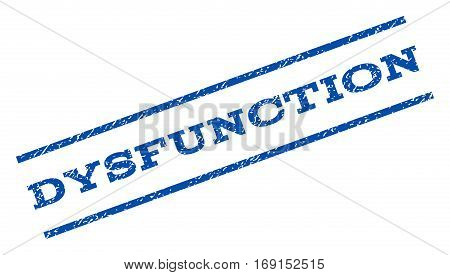 Dysfunction watermark stamp. Text tag between parallel lines with grunge design style. Rotated rubber seal stamp with dirty texture. Vector blue ink imprint on a white background.