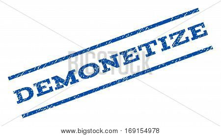 Demonetize watermark stamp. Text caption between parallel lines with grunge design style. Rotated rubber seal stamp with dust texture. Vector blue ink imprint on a white background.