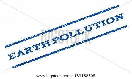 Earth Pollution watermark stamp. Text tag between parallel lines with grunge design style. Rotated rubber seal stamp with scratched texture. Vector blue ink imprint on a white background.