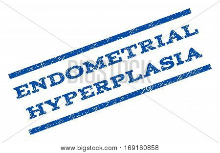 Endometrial Hyperplasia watermark stamp. Text caption between parallel lines with grunge design style. Rotated rubber seal stamp with scratched texture. Vector blue ink imprint on a white background.