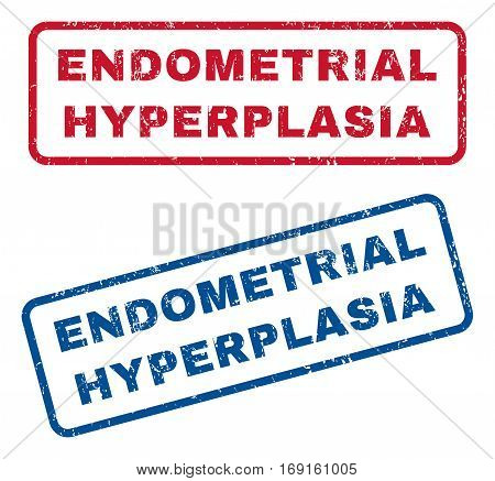 Endometrial Hyperplasia text rubber seal stamp watermarks. Vector style is blue and red ink tag inside rounded rectangular shape. Grunge design and unclean texture. Blue and red emblems.