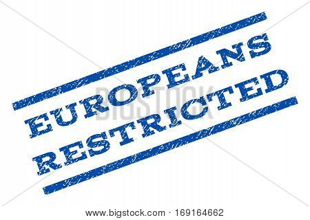 Europeans Restricted watermark stamp. Text tag between parallel lines with grunge design style. Rotated rubber seal stamp with dust texture. Vector blue ink imprint on a white background.