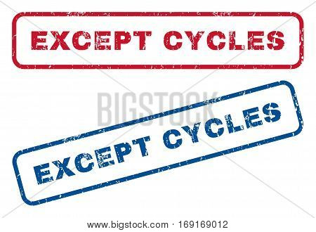Except Cycles text rubber seal stamp watermarks. Vector style is blue and red ink caption inside rounded rectangular shape. Grunge design and unclean texture. Blue and red emblems.